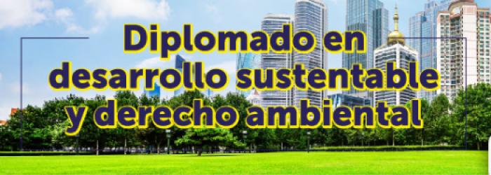 Diplomado en desarrollo sustentable y derecho ambiental