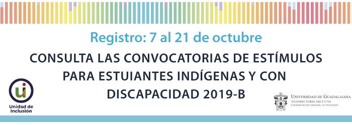CONSULTA LAS CONVOCATORIAS DE ESTÍMULOS PARA ESTUIANTES INDÍGENAS Y CON  DISCAPACIDAD 2019-B, registro 7 al 21 de octubre