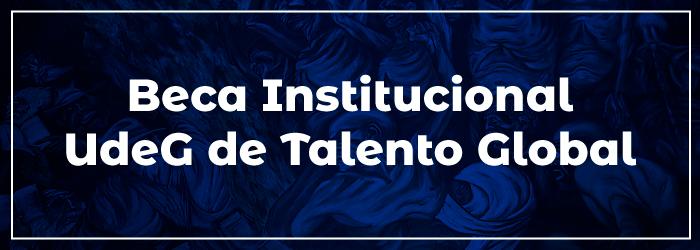 Beca Institucional UdeG de Talento Global