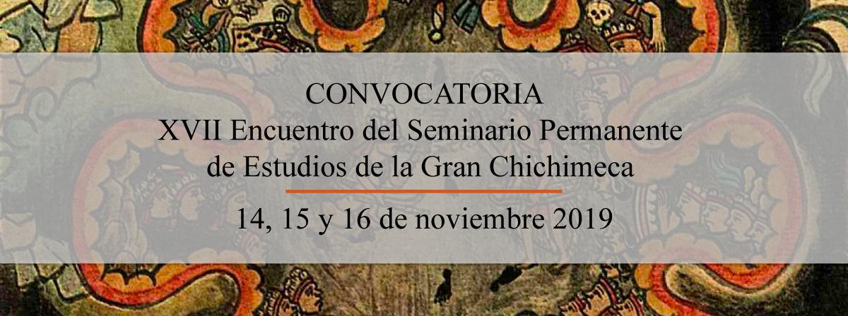 XVII Encuentro del Seminario Permanente de  Estudios de la Gran Chichimeca, 14, 15, 16 de noviembre