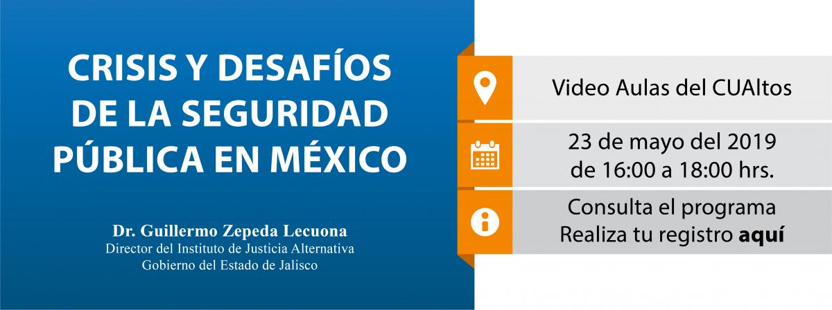 Ciclo de conferencias_crisis y desafíos de la seguridad publica en México,  23 de mayo de 16 a 18 horas, videoaula cualtos
