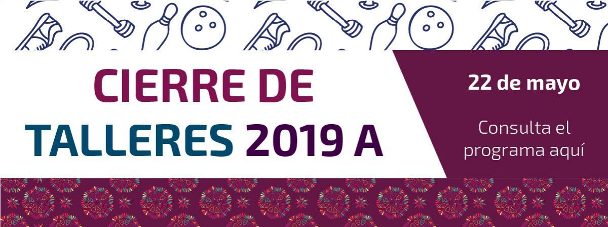 Cierre de talleres 2019A, 22 de mayo, consulta el programa.